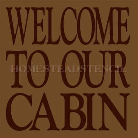 Welcome To Our Cabin by Primitive Stencil Item 5878 I Welcome To Our Cabin Clear
