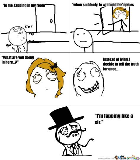 Fapping Meme - fapping like a sir by troll roll meme center