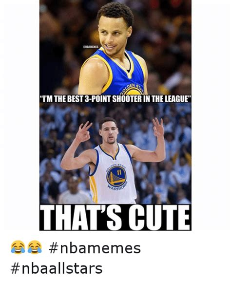 Warriors Memes - i m the best 3 point shooter in the league that s cute nbamemes nbaallstars basketball meme