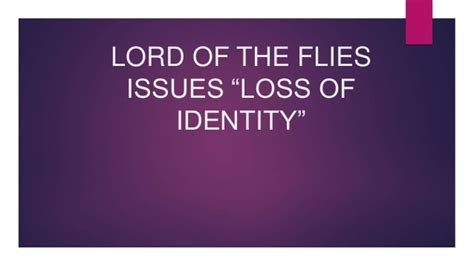 loss of identity theme in lord of the flies lord of the flies issue loss of identity