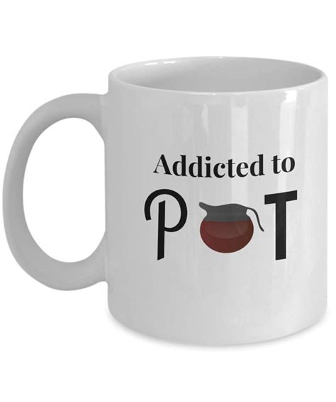 funny coffee mugs and mugs with quotes addicted to pot funny coffee mugs addicted to pot coffee mugs about coffee
