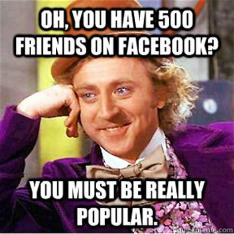 Facebook Friends Meme - oh you unfriended me on your fb page i am crushed willy