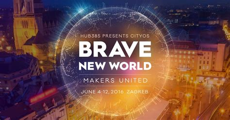 universal theme brave new world cityos brave new world makers united 2016 zagreb