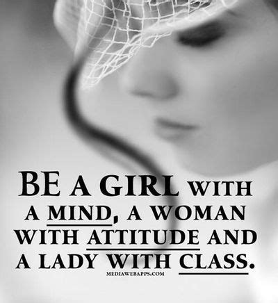 """""""Be a girl with a mind, a woman with attitude and a lady ..."""