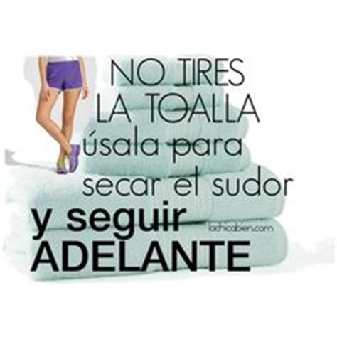 no tires la toalla 1000 images about mujer emprendedora on tes frases and entrepreneurship