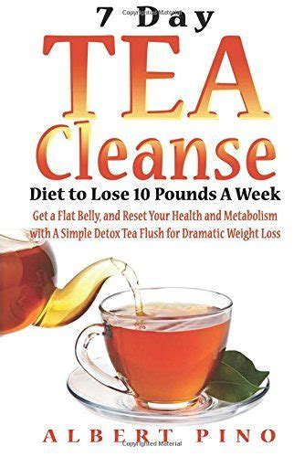 Detox Tea To Lose Weight Fast by Tea Cleanse 7 Day Tea Cleanse Diet To Lose 10 Pounds A
