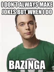 Bazinga Meme - i don t always make jokes but when i do bazinga misc