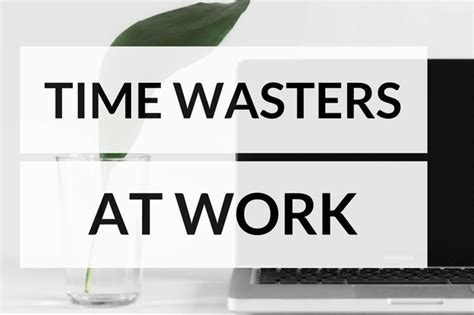 Time Wasters by Common Time Wasters At Work And How To Fix Them
