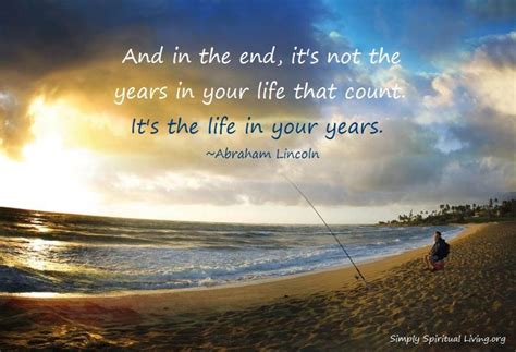 and in the end it s not the years in your that count