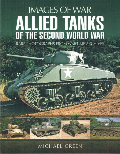 the second world war 0297844970 images of war allied tanks of the second world war rare photographs from wartime archives