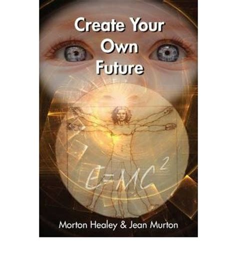Create Your Own Future create your own future morton healey 9780952393412