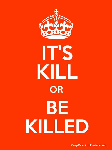 kill or be killed it s kill or be killed keep calm and posters generator maker for free keepcalmandposters com