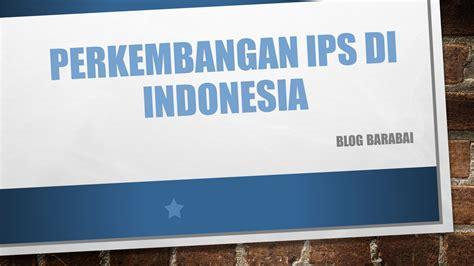 perkembangan ips  indonesia blog barabai