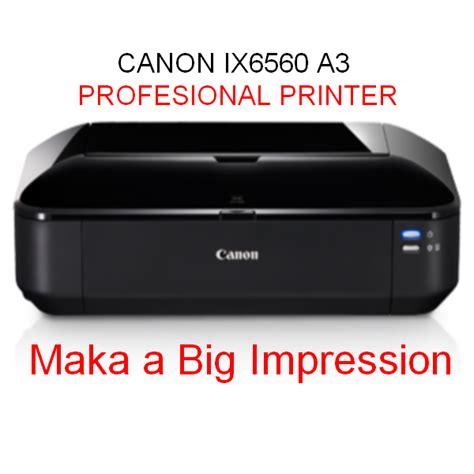 Printer Canon Cetak A3 printer canon ix6560 a3 harga murah jakarta mangga dua