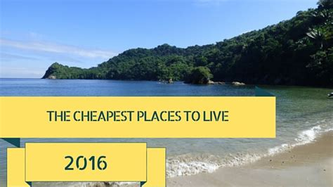 cheap places to live the cheapest places to live in the world 2016