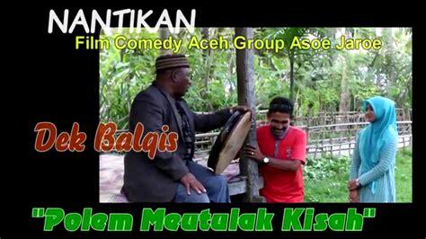 film comedy aceh iklan film comedy aceh polem meutulak kisah youtube