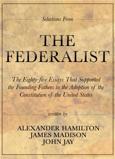 Essay About The Constitution Of The United States by The Federalist By Hamilton