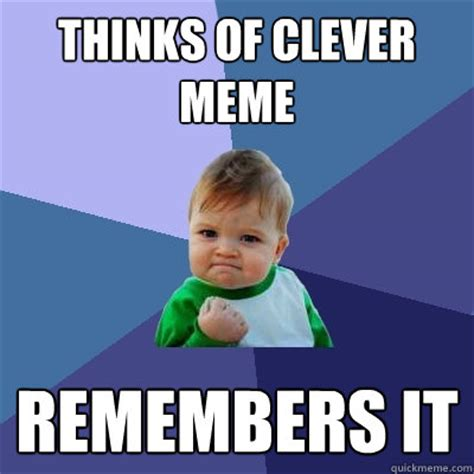 Clever Memes - thinks of clever meme remembers it success kid quickmeme