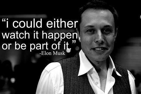 elon musk watch elon musk quote either watch it happen or be a part of it