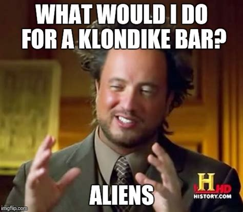 Klondike Bar Meme - ancient aliens meme imgflip