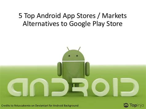android app store alternative 5 top android app stores alternatives to play store
