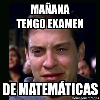 imagenes de matematicas memes meme crying peter parker ma 209 ana tengo examen de