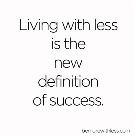 living with less living with less is the new definition of success be
