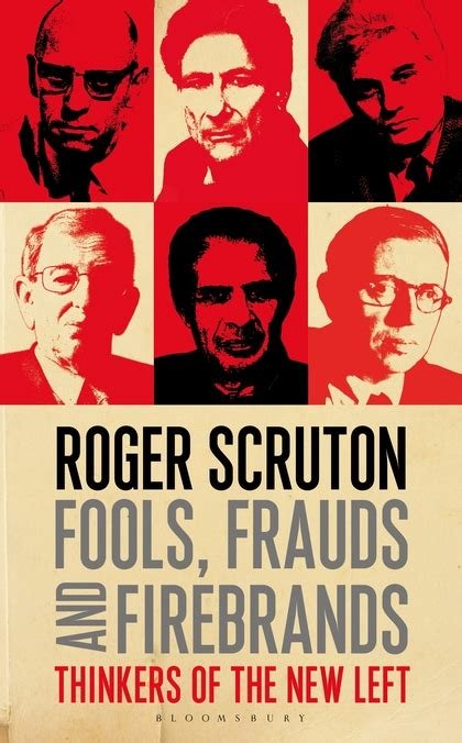 fools frauds and firebrands thinkers of the new left roger scruton bloomsbury continuum