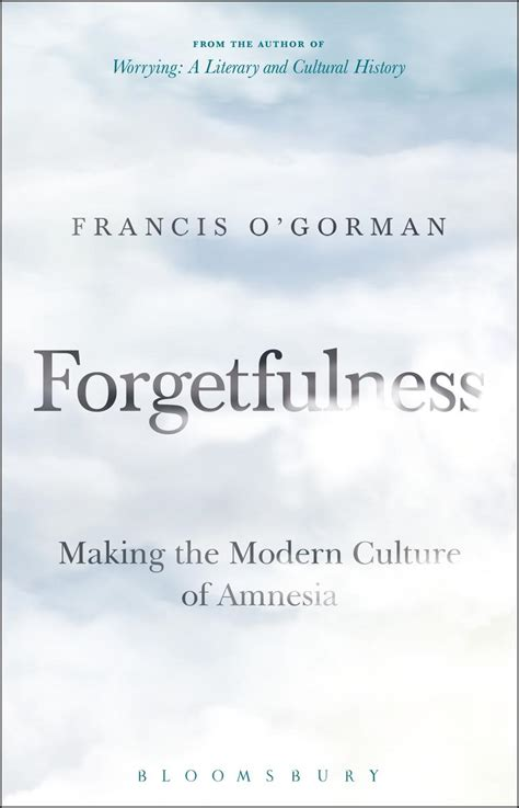 forgetfulness making the modern culture of amnesia manwithoutqualities