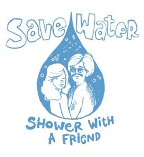 Save Water Shower With A Friend by Taking Showers Everyday Is American And Unnecessary