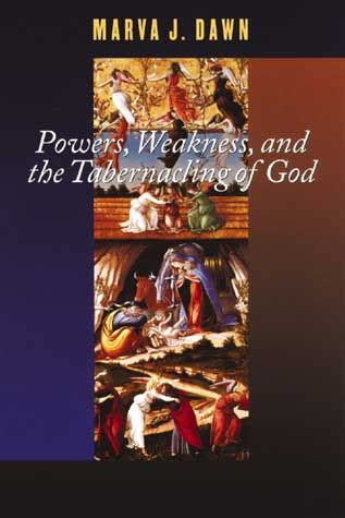 Powers Weakness And The Tabernacling Of God Centuryone