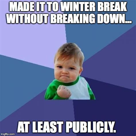 Winter Break Meme - a teacher s face when she makes it to winter break