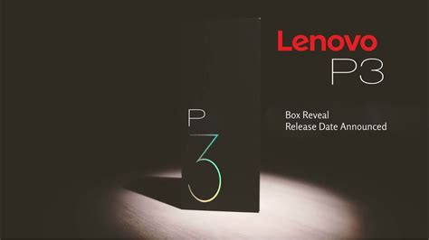 Lenovo P3 lenovo p3 with 6000 mah battery box reveal release date announced
