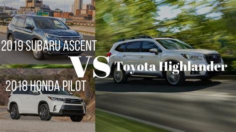 2019 Subaru Ascent Vs Honda Pilot Vs Toyota Highlander by 2019 Subaru Ascent Vs Honda Pilot Vs Toyota Highlander