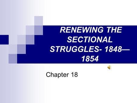 chapter 18 renewing the sectional struggle chapter 18 renewing the sectional struggle 1848 ppt download