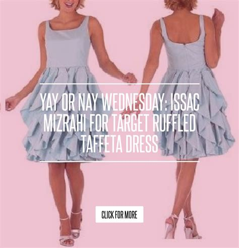 Yay Or Nay Wednesday Issac Mizrahi For Target Ruffled Taffeta Dress yay or nay wednesday issac mizrahi for target ruffled