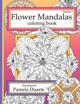 flowers the gates volume 1 books flower mandalas coloring book volume 1 by duarte