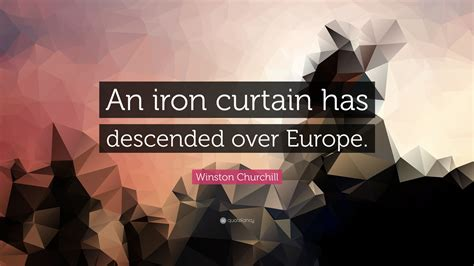 who said an iron curtain has descended across the continent an iron curtain has descended quote oropendolaperu org
