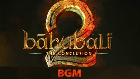 bahubali themes background music bahubali 2 the conclusion background music bgm 2017