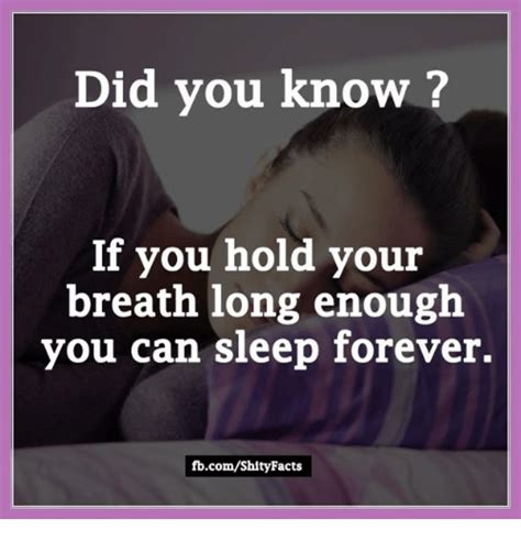 Did You Know That Meme - did you know if you hold your breath long enough you can sleep forever fbcomshity facts facts