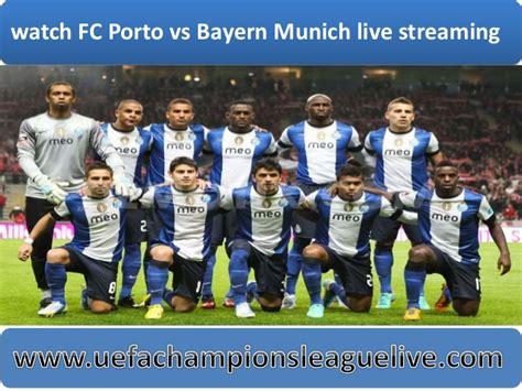 fc porto live find fc porto vs bayern munich link