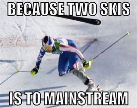 Skiing Memes - 1000 skiing quotes on pinterest skiing snowboarding