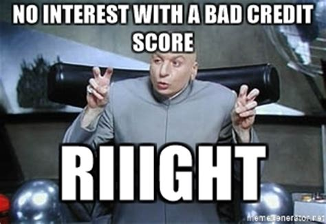 Riiight Meme - no interest with a bad credit score riiight dr evil