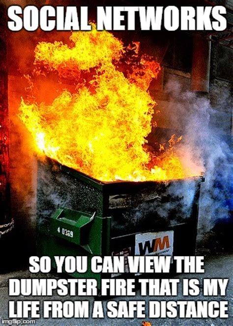 Dumpster Fire Meme - bravefalcon s images imgflip