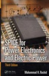 spice for power electronics and electric power third edition electrical and computer engineering books power electronics circuits devices applications buch