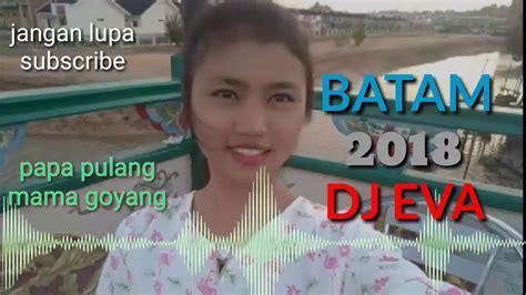 download mp3 dj papa pulang mama goyang dj eva remix terbaru 2018 papa pulang mama goyang