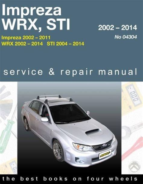 car engine repair manual 2011 subaru impreza parental controls subaru impreza impreza wrx and impreza wrx sti 2002 2014 gregorys workshop manual sagin