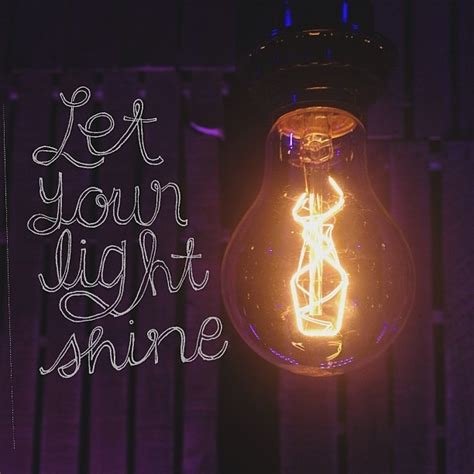 Let Your Light Shine Let Your Light Shine Quotes Quotesgram
