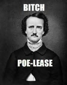 Edgar Allan Poe Meme - prose before hoes edgar allan poe edgar allan and meme