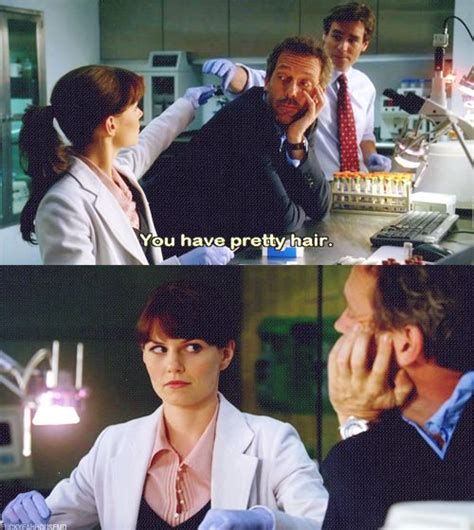 cameron house md quot you have pretty hair quot dr gregory house to dr allison cameron house md quotes